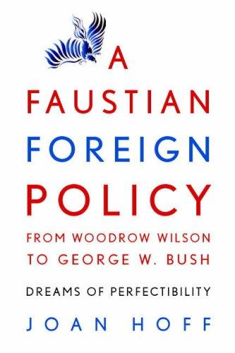 Download A Faustian Foreign Policy from Woodrow Wilson to George W. Bush