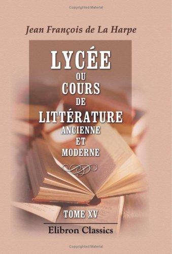 Download Lycée, ou Cours de littérature ancienne et moderne