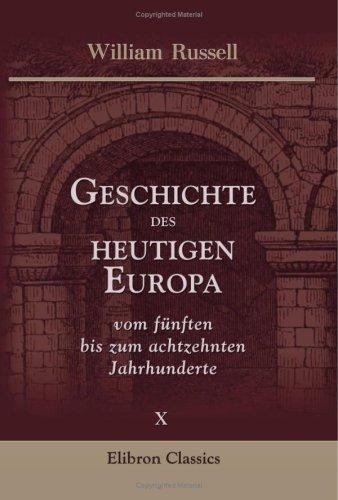 Download Geschichte des heutigen Europa vom fünften bis zum achtzehnten Jahrhunderte