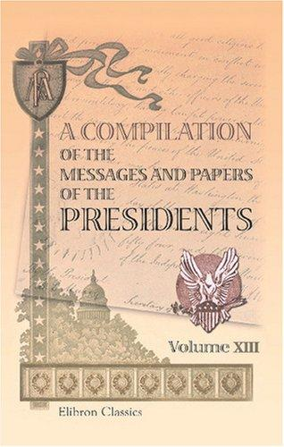 Download A Compilation of the Messages and Papers of the Presidents