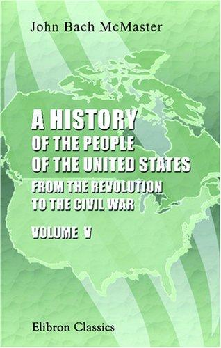 Download A History of the People of the United States, from the Revolution to the Civil War