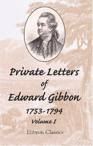 Private Letters of Edward Gibbon, 1753-1794