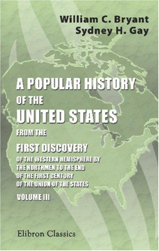 A Popular History of the United States, from the First Discovery of the Western Hemisphere by the Northmen, to the End of the Civil War