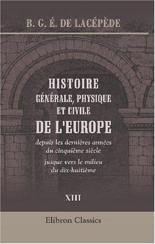 Histoire générale, physique et civile de l\'Europe, depuis les dernières années du cinquième siècle jusque vers le milieu du dix-huitième