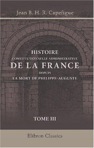 Download Histoire constitutionnelle et administrative de la France depuis la mort de Philippe-Auguste