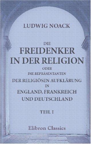 Download Die Freidenker in der Religion, oder die Repräsentanten der religiösen Aufklärung in England, Frankreich und Deutschland