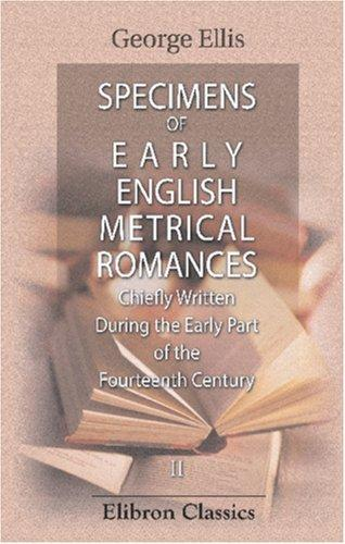 Specimens of Early English Metrical Romances, Chiefly Written During the Early Part of the Fourteenth Century