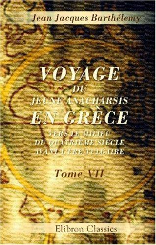 Voyage du jeune Anacharsis en Grèce, vers le milieu du quatrième siècle avant l\'ère vulgaire