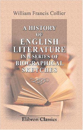 A History of English Literature, in a Series of Biographical Sketches