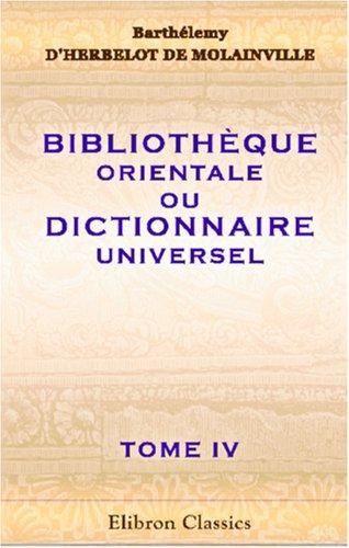 Download Bibliothèque orientale, ou Dictionnaire universel, contenant tout ce qui fait connaître les peuples de l\'Orient