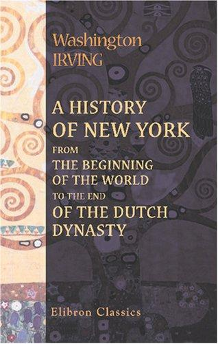 A History of New York from the Beginning of the World to the End of the Dutch Dynasty.