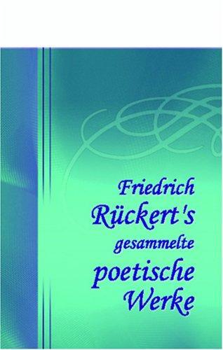 Friedrich Rückert\'s gesammelte poetische Werke