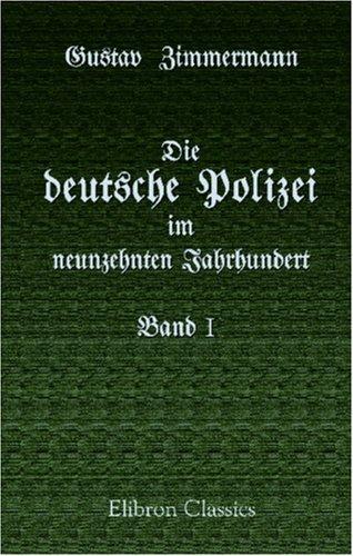 Die deutsche Polizei im neunzehnten Jahrhundert