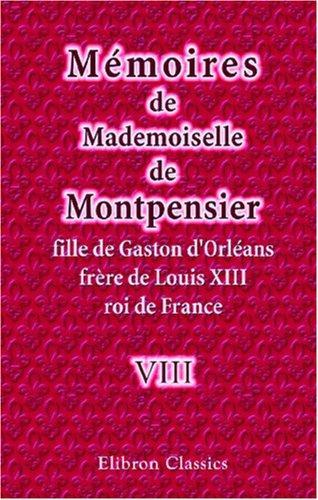 Download Mémoires de Mademoiselle de Montpensier, fille de Gaston d\'Orléans, frère de Louis XIII, roi de France
