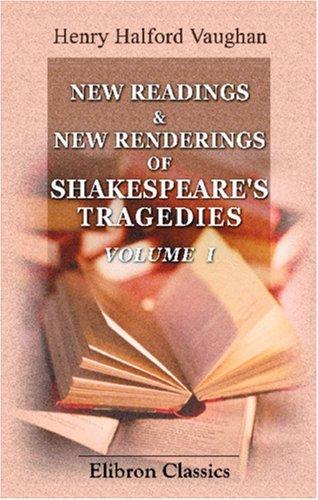 New Readings & New Renderings of Shakespeare\'s Tragedies