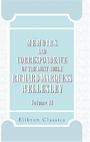 Download Memoirs and Correspondence of the Most Noble Richard Marquess Wellesley