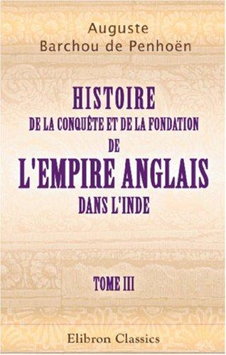Download Histoire de la conquête et de la fondation de l\'empire anglais dans l\'Inde