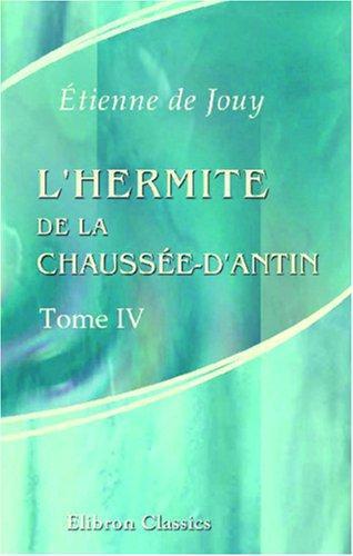 L\'hermite de la Chaussée-d\'Antin, ou Observations sur les murs et les usages français au commencement du XIX-e siècle