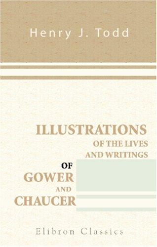 Download Illustrations of the Lives and Writings of Gower and Chaucer