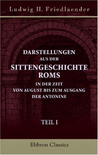 Darstellungen aus der Sittengeschichte Roms in der Zeit von August bis zum Ausgang der Antonine