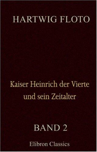 Kaiser Heinrich der Vierte und sein Zeitalter