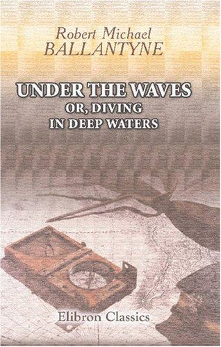 Download Under the Waves; or, Diving in Deep Waters