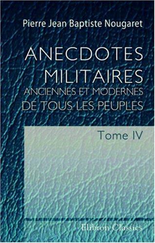 Anecdotes militaires, anciennes et modernes, de tous les peuples