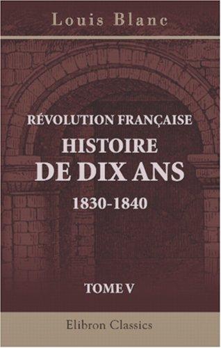 Révolution Française. Histoire de dix ans. 1830-1840