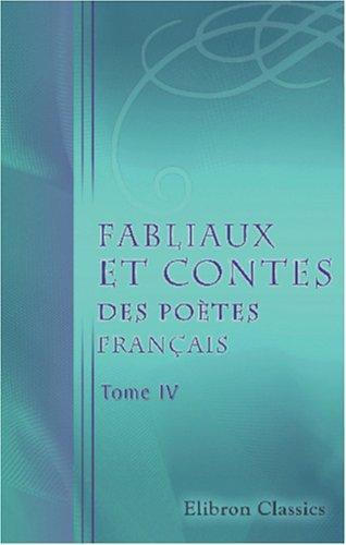 Download Fabliaux et contes des poètes français des XI, XII, XIII, XIV et XVe siècles, tirés des meilleurs auteurs