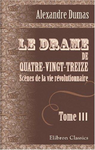 Download Le Drame de Quatre-vingt-treize: Scènes de la vie révolutionnaire