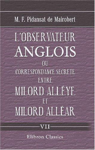 L\'observateur anglois, ou Correspondance secrete entre Milord Alléye et Milord Alléar