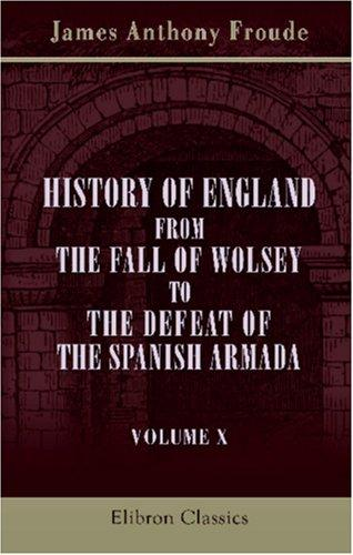 Download History of England from the Fall of Wolsey to the Defeat of the Spanish Armada