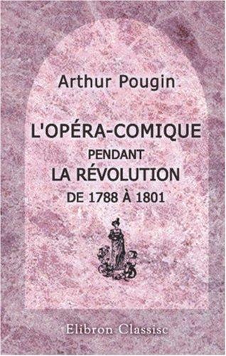 L\'Opéra-Comique pendant la Révolution de 1788 à 1801