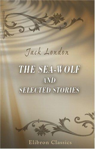Download The Sea-Wolf and Selected Stories