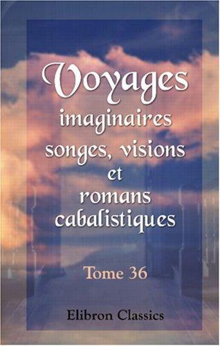 Download Voyages imaginaires, songes, visions, et romans cabalistiques