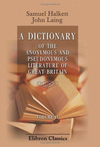 Download A Dictionary of the Anonymous and Pseudonymous Literature of Great Britain