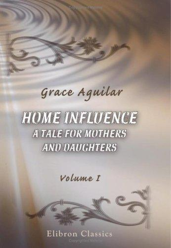 Download Home Influence. A Tale for Mothers and Daughters