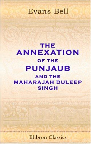 The Annexation of the Punjaub, and the Maharajah Duleep Singh
