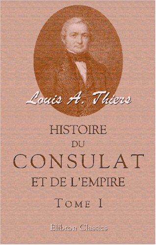 Histoire du Consulat et de l\'Empire faisant suite à l\'Histoire de la révolution française