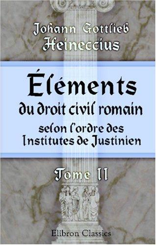Éléments du droit civil romain, selon l'ordre des Institutes de Justinien