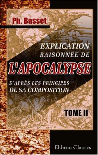 Download Explication raisonnée de l\'Apocalypse, d\'après les principes de sa composition