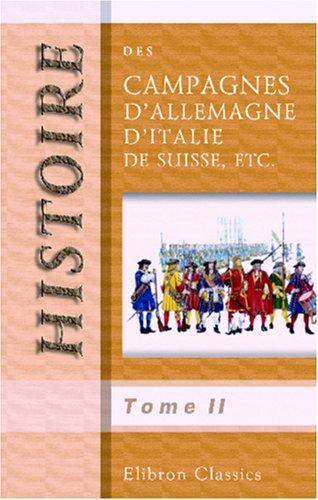 Histoire des campagnes d\'Allemagne, d\'Italie, de Suisse, etc