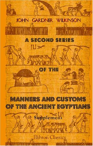 Download A Second Series of the Manners and Customs of the Ancient Egyptians, Including Their Religion, Agriculture, &c