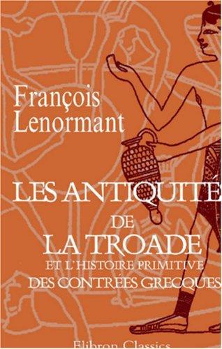 Les antiquités de la Troade et l\'histoire primitive des contrées grecques