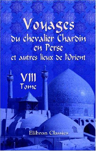 Voyages du chevalier Chardin en Perse et autres lieux de l\'Orient