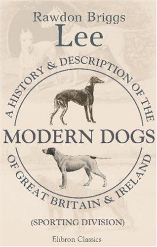 Download A History and Description of the Modern Dogs of Great Britain and Ireland