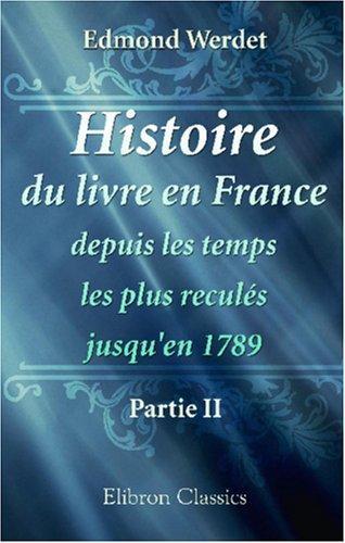 Histoire du livre en France depuis les temps les plus reculés jusqu\'en 1789