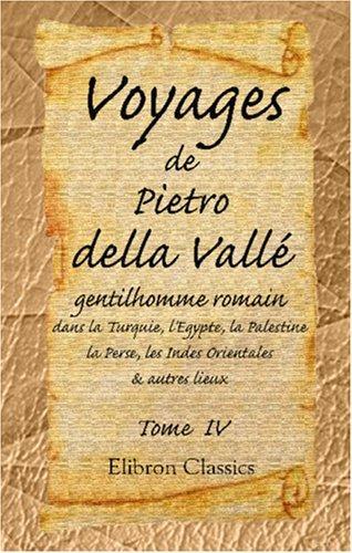 Download Voyages de Pietro della Vallé, gentilhomme romain, dans la Turquie, l\'Egypte, la Palestine, la Perse, les Indes Orientales, & autres lieux