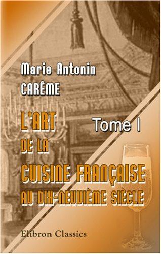 Download L\'art de la cuisine française aux dix-neuvième siècle
