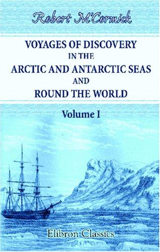 Download Voyages of Discovery in the Arctic and Antarctic Seas, and Round the World